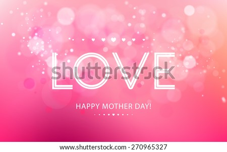Vector inscription love on a pink background with bokeh and light. Happy mother Day Card Design. I Love You. Vector Blurred Soft Background. - stock vector