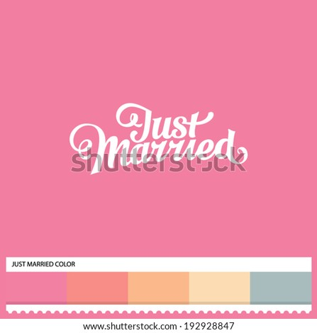 Vector Just Married hand lettering - handmade calligraphy and thematic color swatches - stock vector