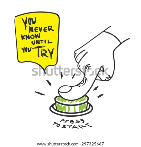 Vector : Motivation Quote, You never know until you try word with hand press the start button, Doodle style - stock vector