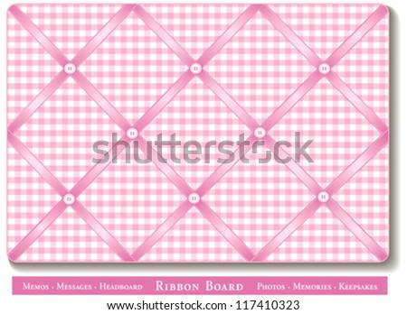 vector - Ribbon Bulletin Board. Display favorite photos, keepsakes under satin ribbons on pink and white gingham French style memory board. Headboards, decorating, scrapbooks, diy. EPS8 compatible. - stock vector