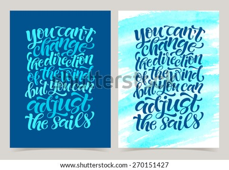 "Vector set of calligraphic inscriptions on watercolor background. ""You can't change the direction of the wind but you can adjust the sails"" posters or postcards. Typography collection - stock vector"