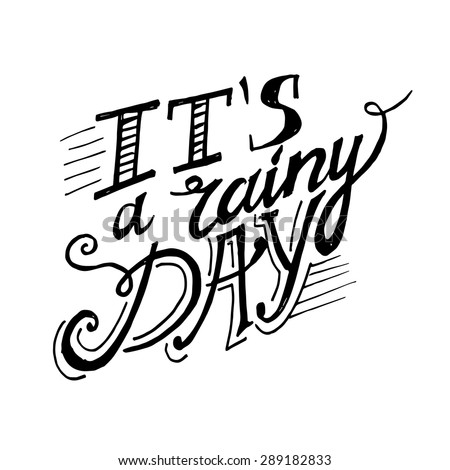 "Vector sign - handmade calligraphy ""It's a rainy day"" - stock vector"