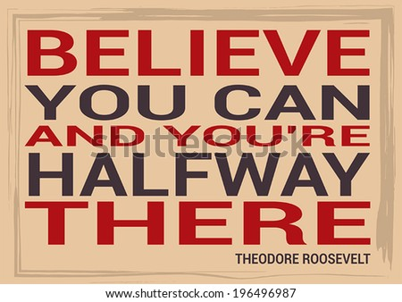 Vector slide motivational quotation, proverb by Theodore Roosevelt saying Believe you can and you're halfway there.  - stock vector