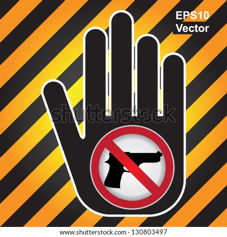 Vector : Stop Violence Or No Gun Prohibited Sign Present By Hand With No Gun Sign in Caution Zone Dark and Yellow Background - stock vector