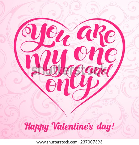 """Vector Valentine's Day illustration. Lettering heart on ornamental background. """"You are my one and only"""" calligraphic design for invitation or greeting card - stock vector"""