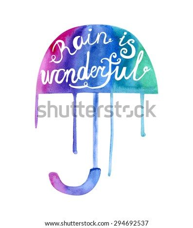 Vector watercolor illustration of a colorful umbrella with rain drips and Rain is wonderful inscription. Hand drawn vibrant watercolor isolated object in blue, violet, pink and green colors. - stock vector
