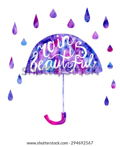 Vector watercolor illustration of a colorful umbrella with rain drops and Rain is beautiful inscription. Hand drawn vibrant watercolor isolated object in blue, violet, pink and purple colors. - stock vector