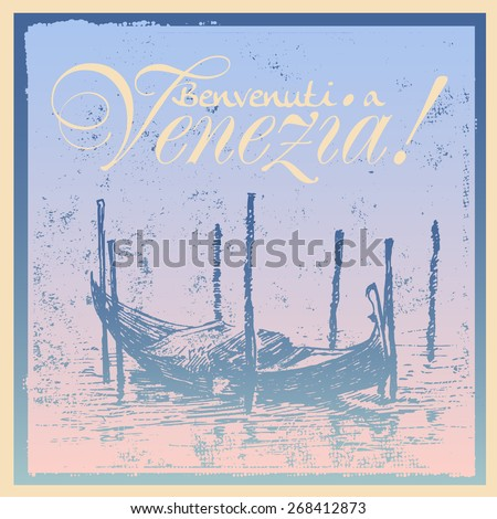 Venetian gondola and abstract drawing background with the word Benvenuti a Venezia! and grunge frame. sketch style, vector illustration. - stock vector