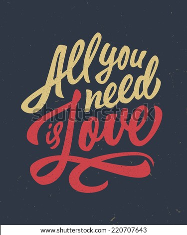 Vintage 'All you need is love' hand written lettering apparel t-shirt design - stock vector