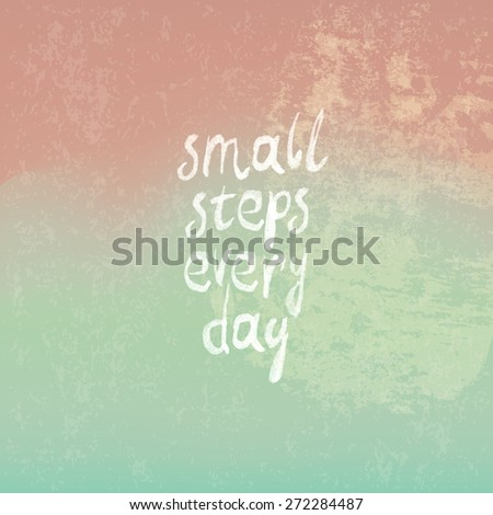 "Vintage Background from Pink to Green with Phrase ""small steps every day"" - stock vector"
