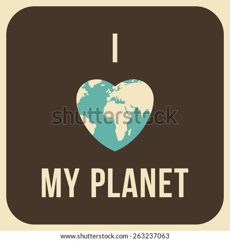Vintage Earth Day Celebrating Card or Poster Design. I love My Planet - stock vector