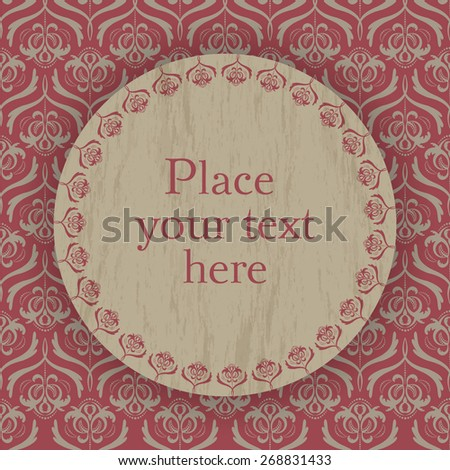vintage flowers - light gold flower pattern on old red background and a wood circle with old red border and place for your text - stock vector