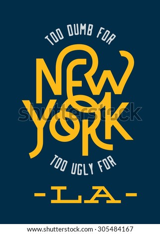 """Vintage Hand lettered """"too dumb for New York too ugly for LA"""" t shirt apparel fashion print. Retro tee graphics. Custom type design. Typographic composition. Hand crafted wall decor art poster. - stock vector"""