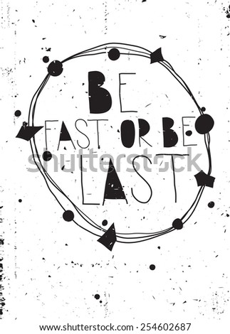 Vintage  inspirational vector poster or postcard with grunge effects. Quote. Handwritten phrase. Be fast or be last - stock vector