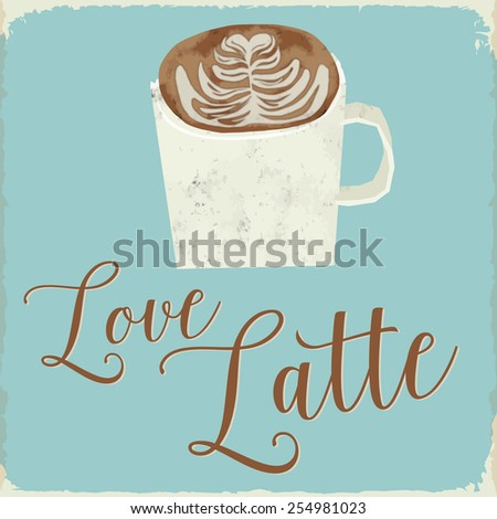 Vintage Love Coffee Latte Typography Sign. Vector Illustration - stock vector