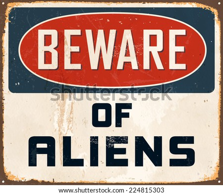 Vintage Metal Sign - Beware of Aliens - Vector EPS10. Grunge effects can be easily removed for a brand new, clean design. - stock vector