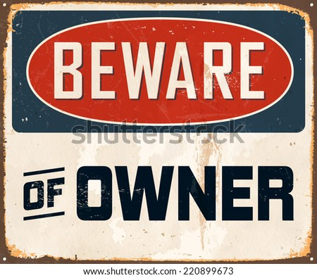Vintage Metal Sign - Beware of Owner - Vector EPS10. Grunge effects can be easily removed for a brand new, clean design. - stock vector