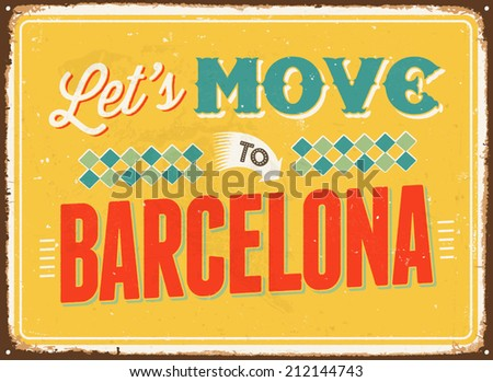 Vintage metal sign - Let's move to Barcelona - Vector EPS 10. - stock vector