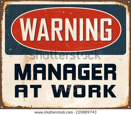 Vintage Metal Sign - Warning Manager At Work - Vector EPS10. Grunge effects can be easily removed for a cleaner look. - stock vector