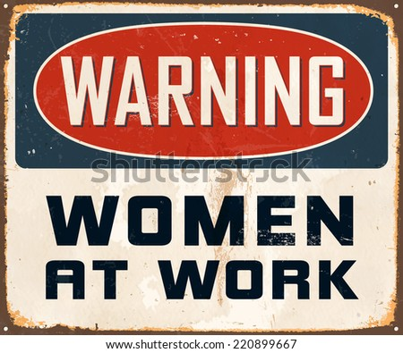 Vintage Metal Sign - Warning Women At Work - Vector EPS10. Grunge effects can be easily removed for a cleaner look. - stock vector