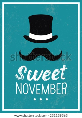 Vintage poster with hat and mustache in background / Vintage poster with SWEET NOVEMBER inscription / Vintage vector illustration - stock vector