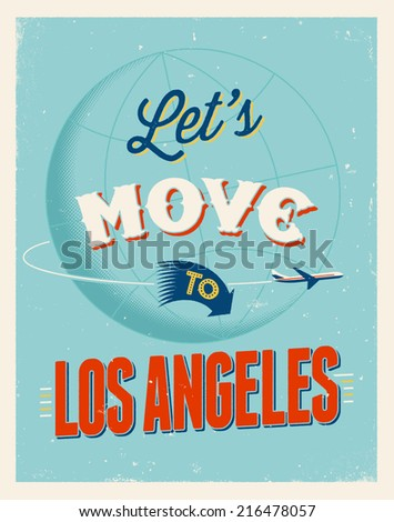 Vintage traveling poster - Let's move to Los Angeles - Vector EPS 10. - stock vector