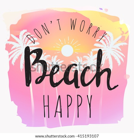 Vintage watercolor summer print with typography design, palm trees, sun and lettering Don't worry Beach happy. Tropical vector set, fashion print, T-shirt design.  - stock vector