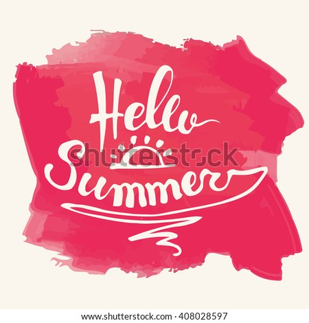 Watercolor background and lettering hello summer. Abstract Summer Decoration. Vector Illustration. - stock vector