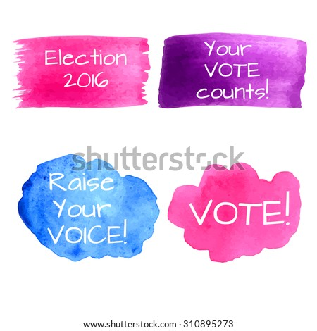 Watercolor set of banners for elections: Election 2016, Raise your vote, Your vote counts, Vote! Template for election campaign. Vector illustration.  - stock vector