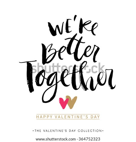 We are better together. Valentines day greeting card with calligraphy. Hand drawn design elements. Handwritten modern brush lettering. - stock vector