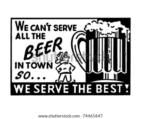 We Can't Serve All The Beer 2 - Retro Ad Art Banner - stock vector