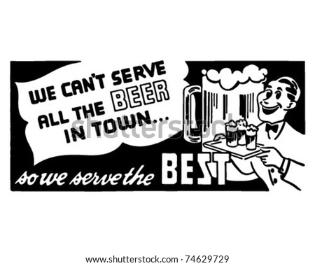 We Can't Serve All The Beer - Retro Ad Art Banner - stock vector
