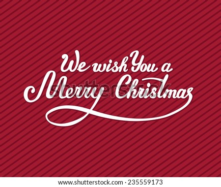 We wish You a Merry Christmas -  calligraphy, vector illustration (handwriting) - stock vector