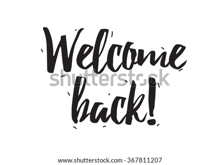 Welcome back. Greeting card with calligraphy. Hand drawn design elements. Black and white. - stock vector