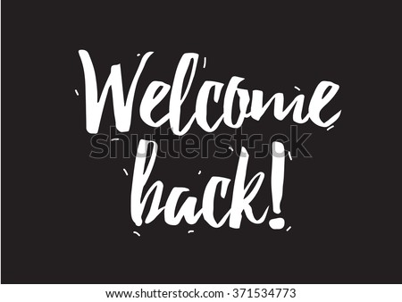 Welcome back inscription. Greeting card with calligraphy. Hand drawn design elements. Black and white. Usable as photo overlay. - stock vector