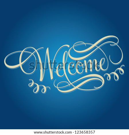 WELCOME hand lettering, handmade calligraphy, business concept, vector background - stock vector