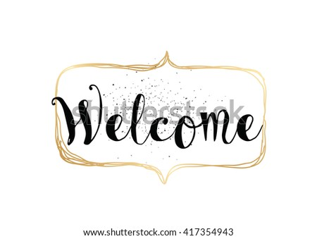 Welcome inscription. Greeting card with calligraphy. Hand drawn lettering. Typography for banner, poster, invitation or clothing design. Vector quote. - stock vector