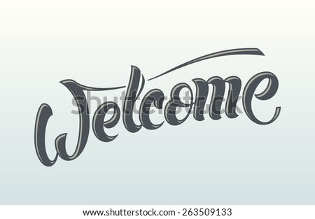 Welcome. Vector hand lettering message. Handmade calligraphy, drawn letters. - stock vector
