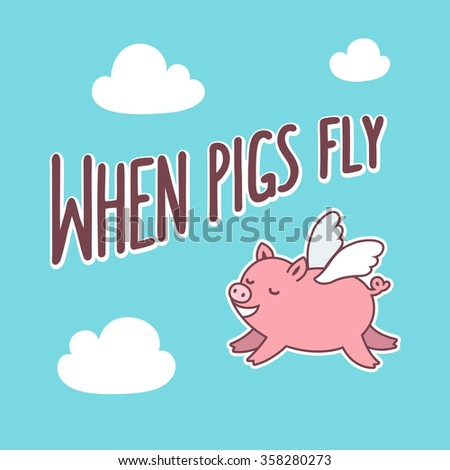 When pigs fly text lettering on sky with clouds and cute cartoon pig. Vector illustration. - stock vector