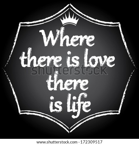 where there is love there is life words on chalkboard. vector illustration - stock vector