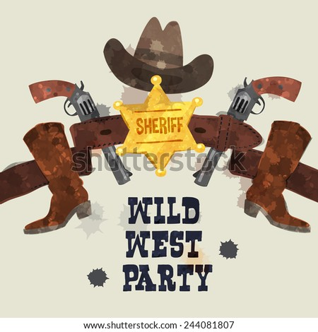 wild west party poster, hat, belt, guns and cowboy boots, watercolor colorful, cartoon, grunge style vector art illustration. - stock vector