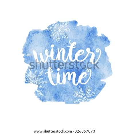 Winter time typographic poster. Calligraphic text for cards, banners, t-shirts or decoration. Phrase on watercolor painted background with snowflake - stock vector