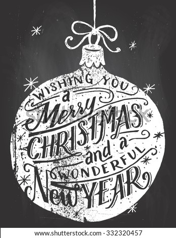 Wishing you a Merry Christmas and a wonderful New Year. Hand lettered quote inside a Christmas ball on blackboard background with chalk - stock vector