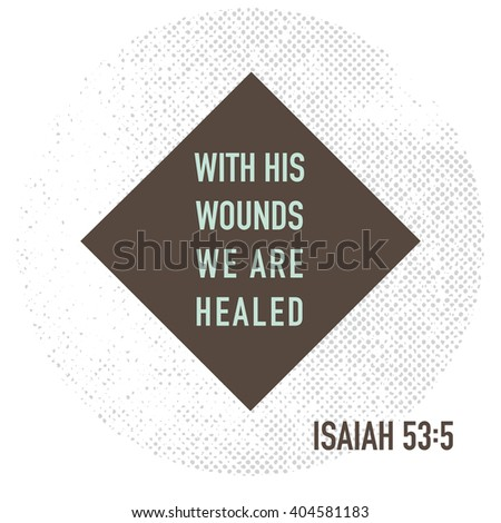 With his wounds we are healed. Bible verse. Stock vector. - stock vector