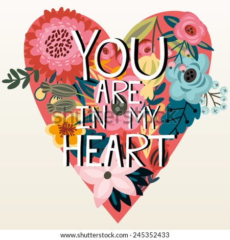 "Wonderful greeting card of floral heart and hand drawn letters ""You are in my heart"" - stock vector"
