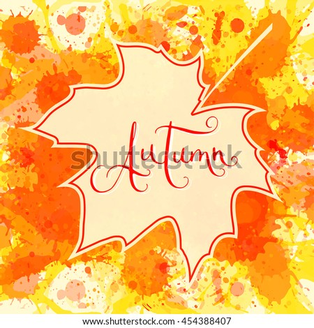 Word Autumn hand written over maple leaf on a bright orange artistic paint splatter background. Contemporary calligraphy. - stock vector