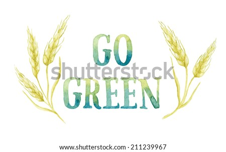 Word GO GREEN painted with green and blue watercolor framed by five ears of wheat. Vectorized watercolor painting. - stock vector