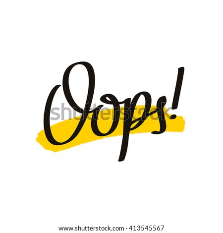 Word Oops. Trend calligraphy. Vector illustration on white background with a smear of yellow ink. Elements for design. Here's what went wrong. Error page. Yellow spot print. Quote label. - stock vector