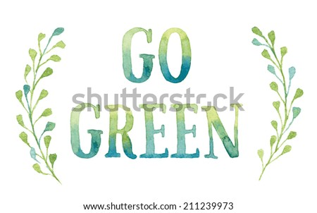 Words GO GREEN in simple and cute frame with green branches and leaves. Vectorized watercolor drawing. - stock vector