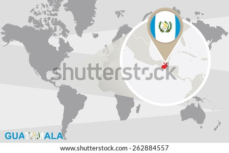 World map with magnified Guatemala. Guatemala flag and map. - stock vector